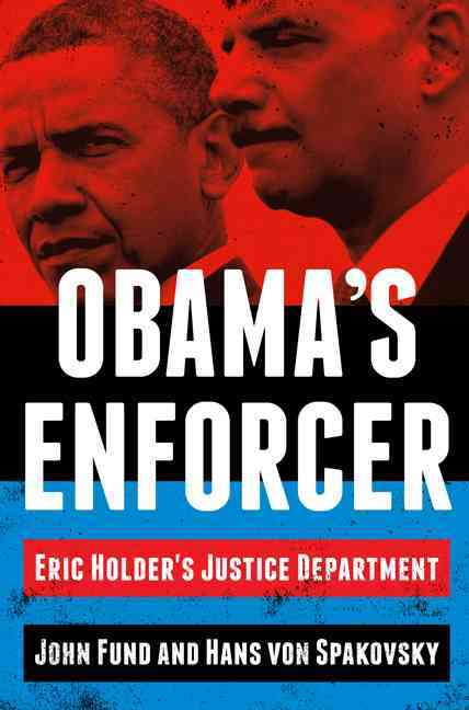 Obama's Enforcer By Fund, John/ Von Spakovsky, Hans